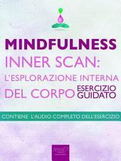 Mindfulness – Inner Scan: l'esplorazione interna del corpo: Esercizio guidato