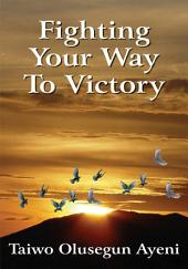 Fighting Your Way To Victory: Principles of Victory Over Stubborn Problems