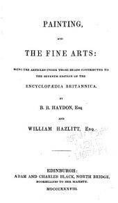 Painting, and the fine arts: being the articles under those heads contributed to the seventh edition of the Encyclopaedia britannica