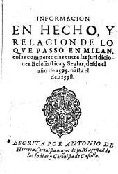 Informacion En Hecho, Y Relacion De Loqe Passo En Milan, en las competencias entre las juridiciones Eclesiastica y Seglar, desde el año de 1595. Hasta el de 1598