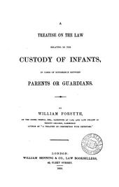 A Treatise on the Law Relating to the Custody of Infants, in Cases of Difference Between Parents Or Guardians