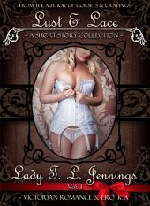 Lust and Lace ~ A Victorian Romance and Erotic Short Story Collection. Vol. I
