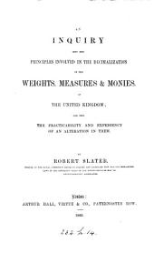 An inquiry into the principles involved in the decimalization of the weights. measures & monies. of the United Kingdom; and into the practicability and expediency of an alteration in them. [With] Decimal coinage, a practical analysis of the comparative merits of one pound & tenpence as the ruling integer of a decimal currency for the United Kingdom, by J. Laurie