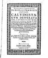 Disputatio theologica de duplici praedestinatione: Calvinistarum desperata una, catholicorum orthodoxa altera, respondente Stephano Webero