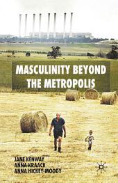 Masculinity Beyond the Metropolis