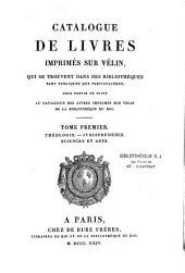Catalogue des livres imprimés sur vélin, qui se trouvent dans des bibliothèques tant publiques que particulières: pour servir de suite au Catalogue des livres imprimés sur vélin, de la Bibliothèque du Roi