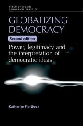 Globalizing democracy: Power, legitimacy and the interpretation of democratic ideas