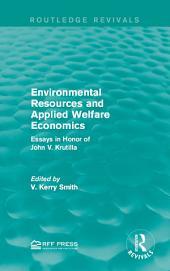 Environmental Resources and Applied Welfare Economics: Essays in Honor of John V. Krutilla