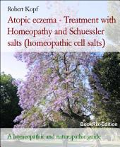 Atopic eczema - Atopic dermatitis treated with Homeopathy, Schuessler salts (homeopathic cell salts) and Acupressure: A naturopathic, homeopathic and biochemical guide