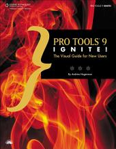Pro Tools 9 Ignite!:: The Visual Guide for New Users