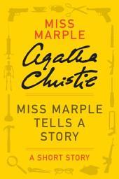 Miss Marple Tells a Story: A Miss Marple Story