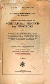 Tariff Information, 1921: Suggested Reclassification and Revision of Sections of the Tariff Relating to Agricultural Products and Provisions. Report to Congress Suggesting a Revision of Schedule G and of Related Provisions of the Tariff Act of October 3, 1913, and Transmitting Statistics of Imports, Exports, and Domestic Production