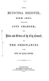 The Municipal Register for 1857, Containing the City Charter, with Rules and Orders of the City Council, and the Ordinances of the City of Fall River