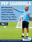Pep Guardiola   88 Attacking Combinations and Positional Patterns of Play Direct from Pep s Training Sessions PDF