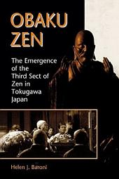 Obaku Zen: The Emergence of the Third Sect of Zen in Tokugawa, Japan