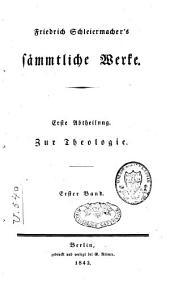 Friedrich Schleiermacher's sämmtliche Werke: Zur Theologie. Abt. 1. Bd. 1, Teil 1,Band 1