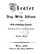 Theater: Mit Biographie, Portrait, und Facsimile des Verfassers, Band 6
