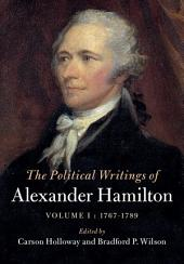 The Political Writings of Alexander Hamilton: Volume 1, 1769–1789: Volume 1