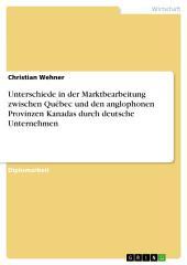 Unterschiede in der Marktbearbeitung zwischen Québec und den anglophonen Provinzen Kanadas durch deutsche Unternehmen