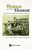 Women In Their Element  Selected Women s Contributions To The Periodic System PDF