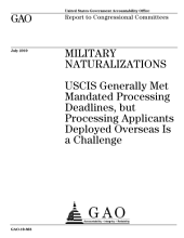 Military Naturalizations: USCIS Generally Met Mandated Processing Deadlines, But Processing Applicants Deployed Overseas Is a Challenge