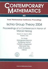 Ischia Group Theory 2004: Proceedings of a Conference in Honor of Marcel Herzog, March 31-April 3, 2004, Naples, Italy