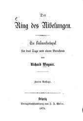 Der Ring des Nibelungen: Ein Bühnenfestspiel für drei Tage und einen Vorabend von Richard Wagner