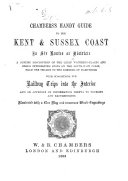 Chambers's Handy Guide to the Kent & Sussex Coast in six routes or districts ... Illustrated with a clue map and numerous wood-engravings. [The preface signed: G. D., i.e. George Dodd.]