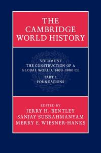 The Cambridge World History  Volume 6  The Construction of a Global World  1400   1800 CE  Part 1  Foundations PDF