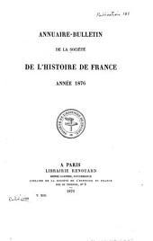 Annuaire-bulletin de la Société de l'histoire de France: Volume13