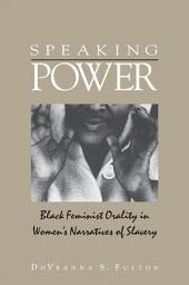 Speaking Power: Black Feminist Orality in Women's Narratives of Slavery