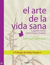 El arte de la vida sana: Prólogo de Gaby Vargas. Tu guía de nutrición para las relaciones y el sexo