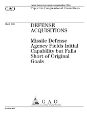 Defense acquisitions: Missile Defense Agency fields initial capability but falls short of original goals : report to congressional committees