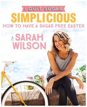 I Quit Sugar  How to Have a Sugar Free Easter