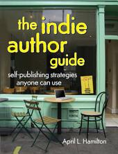 The Indie Author Guide: Self-Publishing Strategies Anyone Can Use, Edition 2