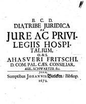 Diatribe Juridica De Jure Ac Privilegiis Hospitalium
