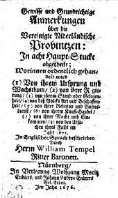 Gewisse und Grundrichtige Anmerkungen über die Vereinigte Niderländische Provintzen: In acht Haupt-Stucke abgetheilt: Worinnen ordentlich gehandelt wird (I) Von ihrem Ursprung und Wachsthum, (2) von ihrer Regierung, (3) von ihrem Stand oder Gelegenheit, (4) von deß Volcks Art und Beschaffenheit, (5) von ihrer Religion und Gottesdienst, (6) von ihrem Kauff-Handel, (7) von ihrer Macht und Einkommen, (8) von den Ursachen ihres Falls im Jahr 1672