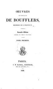 Œuvres du chevalier de Boufflers: membre de l'Institut, Volume1