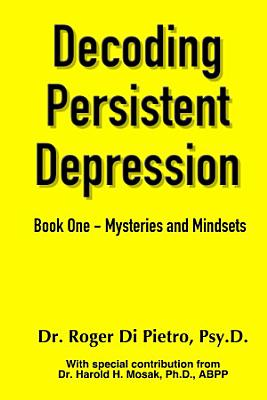 Decoding Persistent Depression  Book One   Mysteries and Mindsets