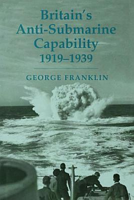 Britain s Anti submarine Capability 1919 1939