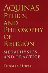 Aquinas, Ethics, and Philosophy of Religion: Metaphysics and Practice