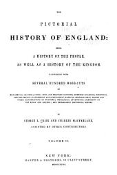 The Pictorial History of England: Being a History of the People: As Well as a History of the Kingdom ...