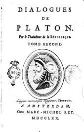 Dialogues de Platon. Par le traducteur de la République. Tome premier [- second]: Volume2