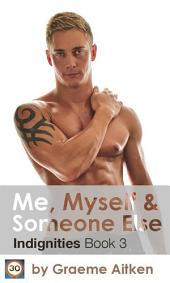Me, Myself and Someone Else: The Indignities Book Three