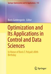 Optimization and Its Applications in Control and Data Sciences: In Honor of Boris T. Polyak's 80th Birthday