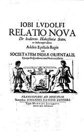Appendix ad Historiam Aethiopicam Jobi Ludolfi relatio nova de Habessiiae statu, ... Additis epistolis regiis ad societatem Indiae Orientalis, ...
