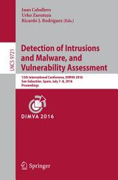 Detection of Intrusions and Malware, and Vulnerability Assessment: 13th International Conference, DIMVA 2016, San Sebastián, Spain, July 7-8, 2016, Proceedings