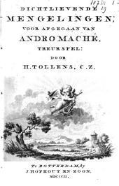 Dichtlievende mengelingen: voorafgegaan van Andromaché, treurspel [naar het Fransch van Racine]