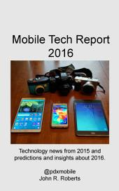 Mobile Tech Report 2016: Technology news from 2015 and predictions and insights about 2016.