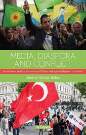 Media, Diaspora and Conflict: Nationalism and Identity amongst Turkish and Kurdish Migrants in Europe